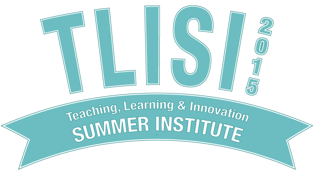 TLISI 2015: Teaching, Learning and Innovation Summer Institute